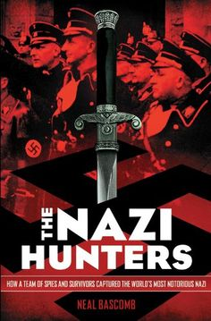 The Nazi hunters : how a team of spies and survivors captured the world's most notorious Nazi / Neal Bascomb.