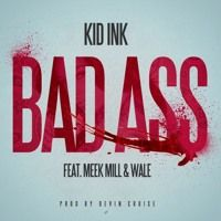 Kid Ink - Badass feat Wale & Meek Mill (Prod by Devin Cruise) by DJ ill Will on SoundCloud