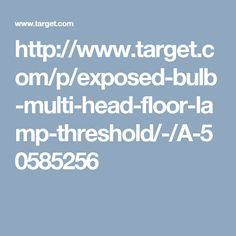 http://www.target.com/p/exposed-bulb-multi-head-floor-lamp-threshold/-/A-50585256