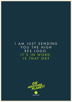 The Client Is Always Right: Designer Turns Hilarious Client Quotes Into Posters - DesignTAXI.com
