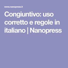Congiuntivo: uso corretto e regole in italiano | Nanopress Learning Italian, My Teacher, Teaching, Education, Studio, English, Canvas, Culture