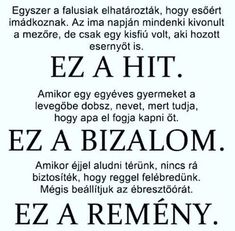 A HIT, A BIZALOM A REMÉNY:Tery Motivational Quotes, Inspirational Quotes, Powerful Words, Positive Life, True Words, Deep Thoughts, Picture Quotes, Just Love, Quotations