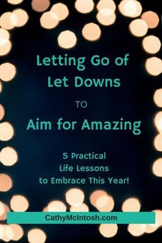 Letting Go of Let Downs to Aim for Amazing - FIVE Practical Life Lessons to Embrace This Year - Cathy McIntosh