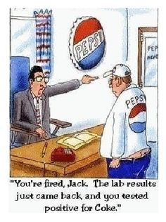 The lab results just came back, you're fired