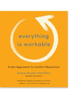 Everything Is Workable: A Zen Approach to Conflict Resolution: 9781611802504: Diane Musho Hamilton: Books: Shambhala Publications