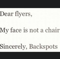 My backspot gets on to me all the time for this.