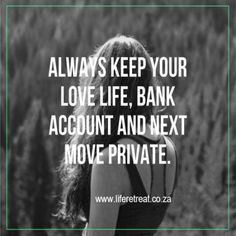 "Words Of Wisdom - Private - http://www.liferetreat.co.za/words-wisdom-private/ Always keep your love life, bank account and next move private.  You can follow our daily, inspiring words of wisdom on #liferetreat by signing up for our feed.   Private [Tweet ""Follow @liferetreat_ for daily words of wisdom & inspirational quotes #liferetreat""]  [Tweet ""Today's... Life Retreat 
