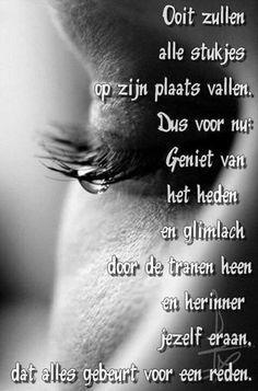 Ooit zullen alle stukjes op zijn plaats vallen ... Love Words, Beautiful Words, True Quotes, Best Quotes, Dutch Quotes, Cool Writing, Positive Mind, Life Lessons, Lyrics