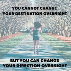 Only you can change your direction no-one else. HAPPY WEEKEND