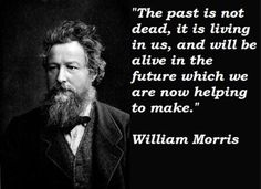 The past being crucial to the future. #WilliamMorris
