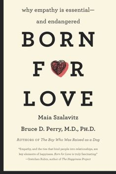 Born for Love: Why Empathy Is Essential--and Endangered by Bruce D. Perry, Maia Szalavitz