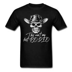 Ain't My First Rodeo T-Shirt - black Gifts For Farmers, Heather Black, Rodeo, Streetwear Fashion, Fabric Weights, Graphic Tees, Shirt Designs, Funny Men, Skulls