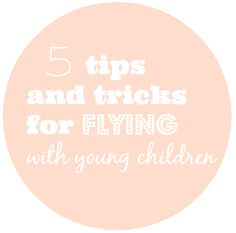 Five tips and tricks for flying with young children/toddlers/babies