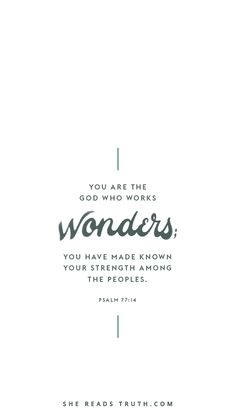 You are the God who works wonders; You have made known Your strength among the peoples. - Psalm 77:14