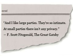 I don't particularly like people, or crowds, but this is quite true, and could be my mantra in large crowd settings...  F. Scott Fitzgerald, The Great Gatsby