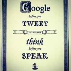 Public Relations | Think Before You Speak = Google Before You Tweet