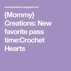 {Mommy} Creations: New favorite pass time:Crochet Hearts