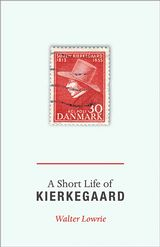 A Short Life of Kierkegaard (New in Paperback) Walter Lowrie  With Lowries essay How Kierkegaard Got into English and a new introduction by Alastair Hannay  PRINCETON PRESS
