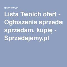 Lista Twoich ofert - Ogłoszenia sprzedam, kupię - Sprzedajemy.pl
