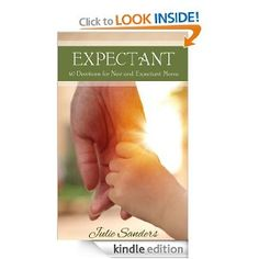 EXPECTANT: 40 Devotions for New and Expectant Moms: Julie Sanders: Amazon.com: Kindle Store