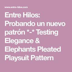 Entre Hilos: Probando un nuevo patrón *-* Testing Elegance & Elephants Pleated Playsuit Pattern