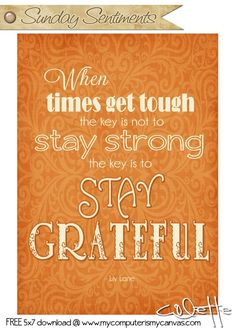 Sunday Sentiments Inspirational Quote Series - Free Printable 5x7 - Stay Grateful #mycomputerismycanvas