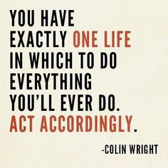One Life. Act accordingly.