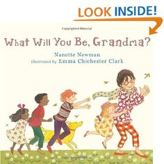 What Will You Be, Grandma?: Nanette Newman, Emma Chichester Clark: 9780763660994: Amazon.com: Books