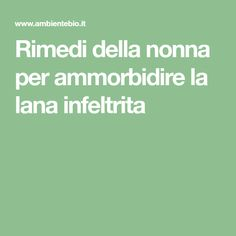 Rimedi della nonna per ammorbidire la lana infeltrita Lana, Desperate Housewives, Clean House, Good To Know, Diy And Crafts, Cleaning, Tips, Nice Ideas, Housewife