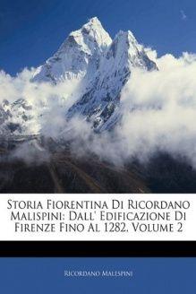 Storia Fiorentina Di Ricordano Malispini  Dall' Edificazione Di Firenze Fino Al 1282, Volume 2 (Italian Edition), 978-1143122026, Ricordano Malespini, Nabu Press