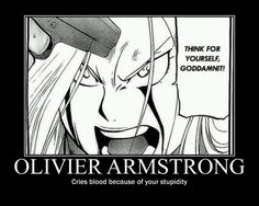I read that Miss Olivier Mira Armstrong is INTJ, which makes total sense to me; I too feel crying blood can be an acceptable response to people's stupidity. ;) [Fullmetal Alchemist Brotherhood]