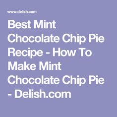 Best Mint Chocolate Chip Pie Recipe - How To Make Mint Chocolate Chip Pie - Delish.com