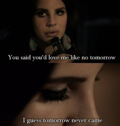 Tomorrow Never Came feat Sean Lennon, Lana Del Rey, Lust For Life, Quote