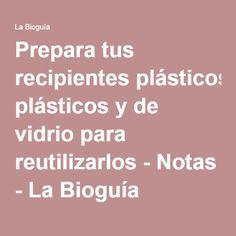 Prepara tus recipientes plásticos y de vidrio para reutilizarlos - Notas - La Bioguía