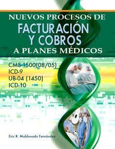 Facturación y Cobros a Planes Médicos Ofrece conocimientos básicos en la codificación de enfermedades  procesamientos médicos.   ISBN: 1935145266  Páginas: 120  Tamaño: 8.5 x 11   Año: 2009   Autor: Eric R. Maldonado Fernández   Precio: $19.95