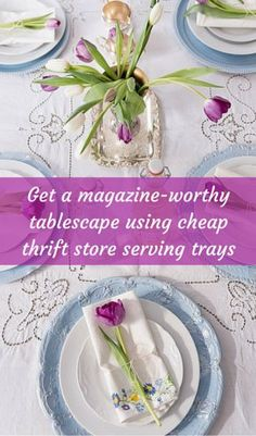 Get A Magazine-Worthy Tablescape Using Cheap Thrift Store Serving Tray