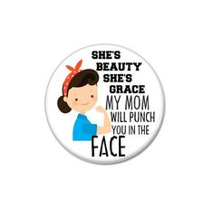 She's Beauty, She's Grace button   #bestmom #bestmomever  #mothersday  #badges #pins