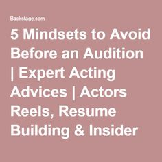 5 Mindsets to Avoid Before an Audition   Expert Acting Advices   Actors Reels, Resume Building & Insider Tips   Backstage   Backstage
