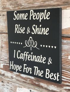 Items similar to Some People Rise And Shine. I Caffeinate And Hope For The Best. Wood Sign Funny Sign on Etsy Funny Wood Signs, Diy Signs, Wooden Signs, Funny Signs For Work, Funny Kitchen Signs, Funny Work, Coffee Quotes, Coffee Humor, Coffee Coffee