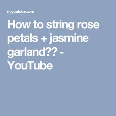 How to string rose petals + jasmine garland?? - YouTube