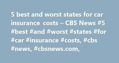 5 best and worst states for car insurance costs – CBS News #5 #best #and #worst #states #for #car #insurance #costs, #cbs #news, #cbsnews.com, http://swaziland.remmont.com/5-best-and-worst-states-for-car-insurance-costs-cbs-news-5-best-and-worst-states-for-car-insurance-costs-cbs-news-cbsnews-com/  5 best and worst states for car insurance costs The summer driving season is fast approaching, which is great news if you're planning a road trip. But summer is also the busiest season when it…