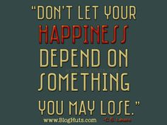 Don't let your #happiness depend on something you may lose.