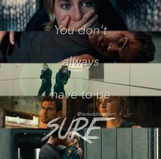 You don't always have to be sure. Divergent Memes, Divergent Hunger Games, Divergent Fandom, Divergent Trilogy, Divergent Insurgent Allegiant, Tris And Four, Fandom Quotes, Brave Women, Veronica Roth