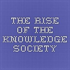 The Rise of the Knowledge Society Knowledge Society, Literature, University, Company Logo, Literatura, Colleges