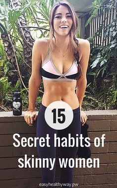 "Secret habits of skinny women that they don't want to share with their larger non-slim friends - they always say, ""it's genetics."" - whatever."