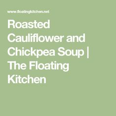 Roasted Cauliflower and Chickpea Soup | The Floating Kitchen