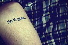 """So it goes."" - tattoo based on Slaughterhouse-Five by Kurt Vonnegut."