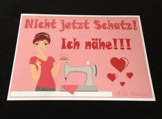 """Poster -""""Nicht jetzt Schatz! Ich nähe!!!"""" von Der Nähteufel auf DaWanda.com"""