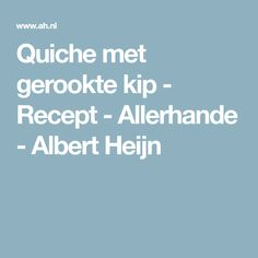 Quiche met gerookte kip - Recept - Allerhande - Albert Heijn