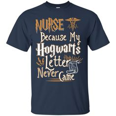 Job Nurse Harry Potter T shirts Because My Hogwarts Letter Never Came Hoodies Sweatshirts